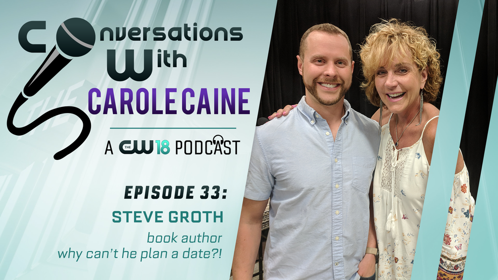 "Conversations With Carole Caine | Episode 33: Steve Groth ""Why Can't He Plan a Date?!"""
